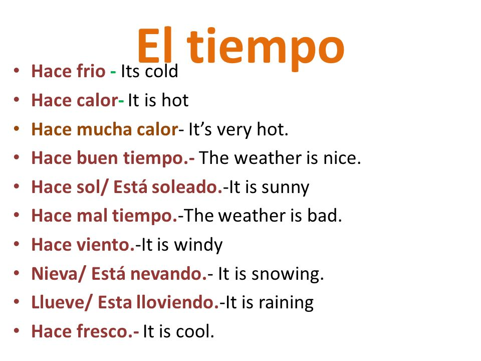 El tiempo Hace frio - Its cold Hace calor- It is hot