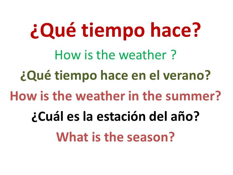 ¿Qué tiempo hace How is the weather ¿Qué tiempo hace en el verano
