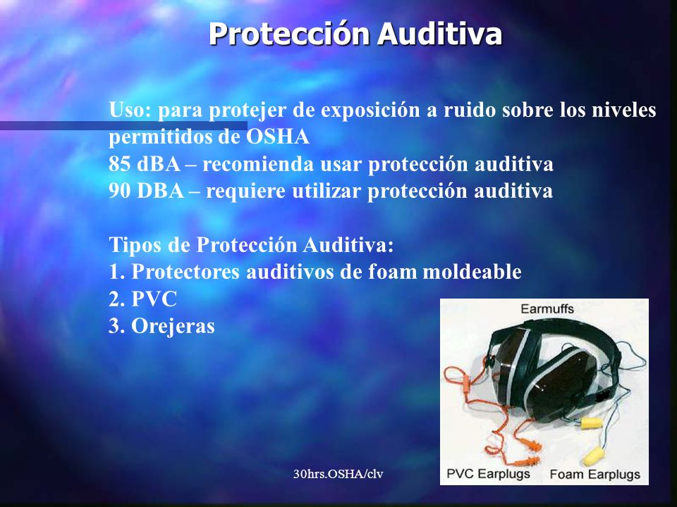 Protección AuditivaUso: para protejer de exposición a ruido sobre los niveles. permitidos de OSHA. 85 dBA – recomienda usar protección auditiva.