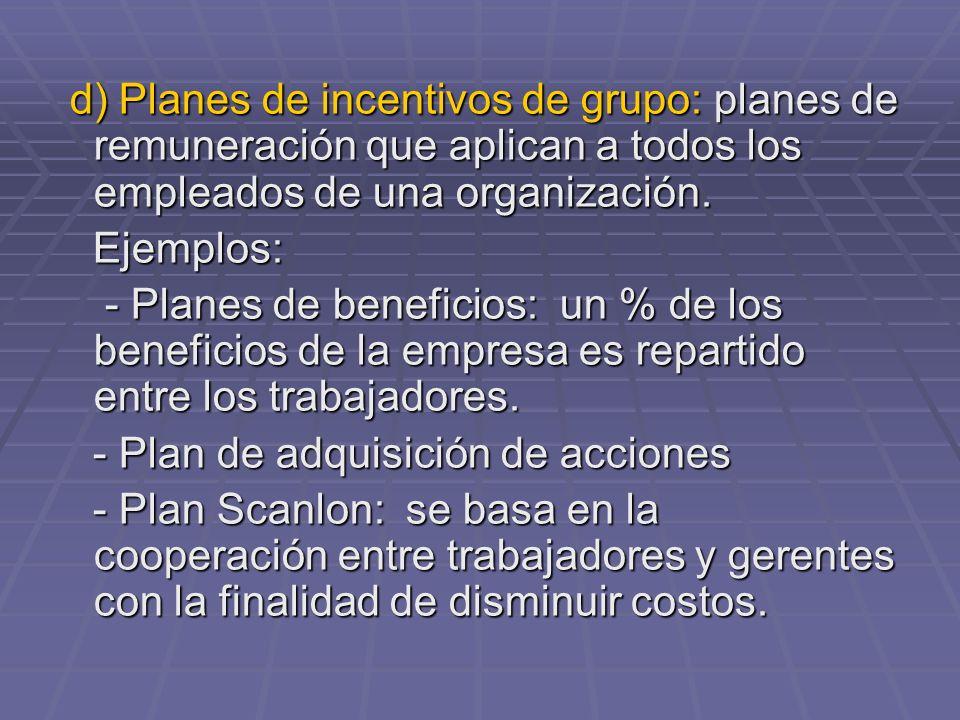 d) Planes de incentivos de grupo: planes de remuneración que aplican a todos los empleados de una organización.