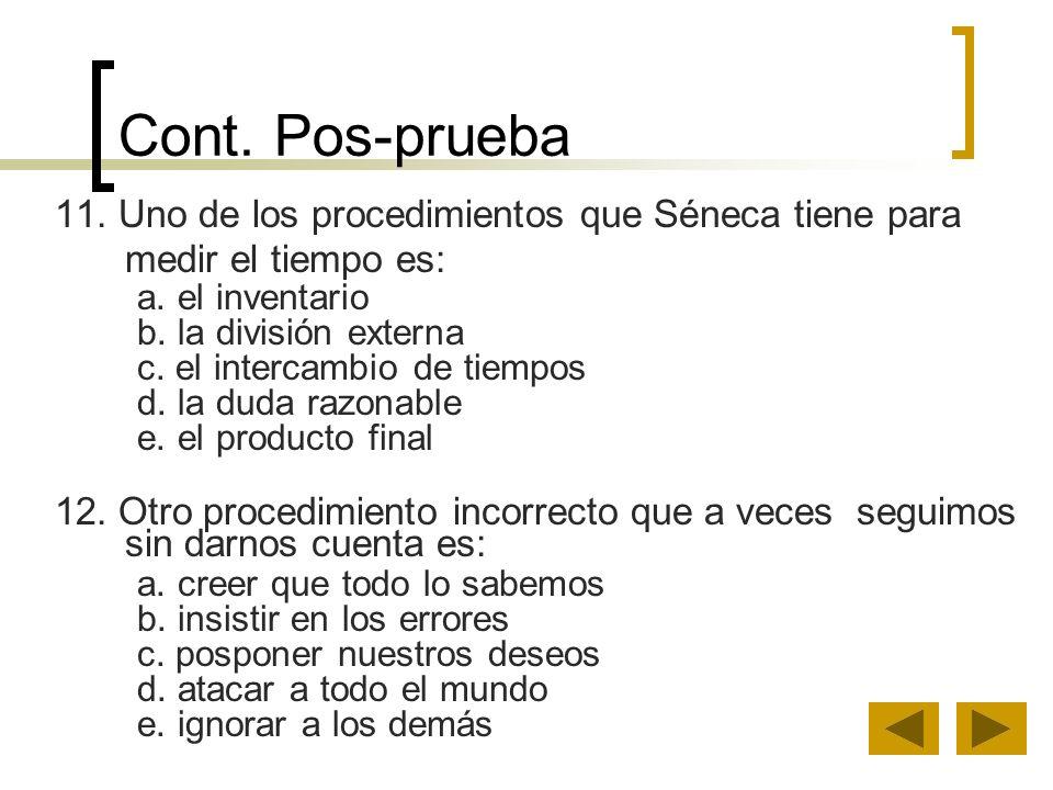 Cont. Pos-prueba 11. Uno de los procedimientos que Séneca tiene para medir el tiempo es: a. el inventario.