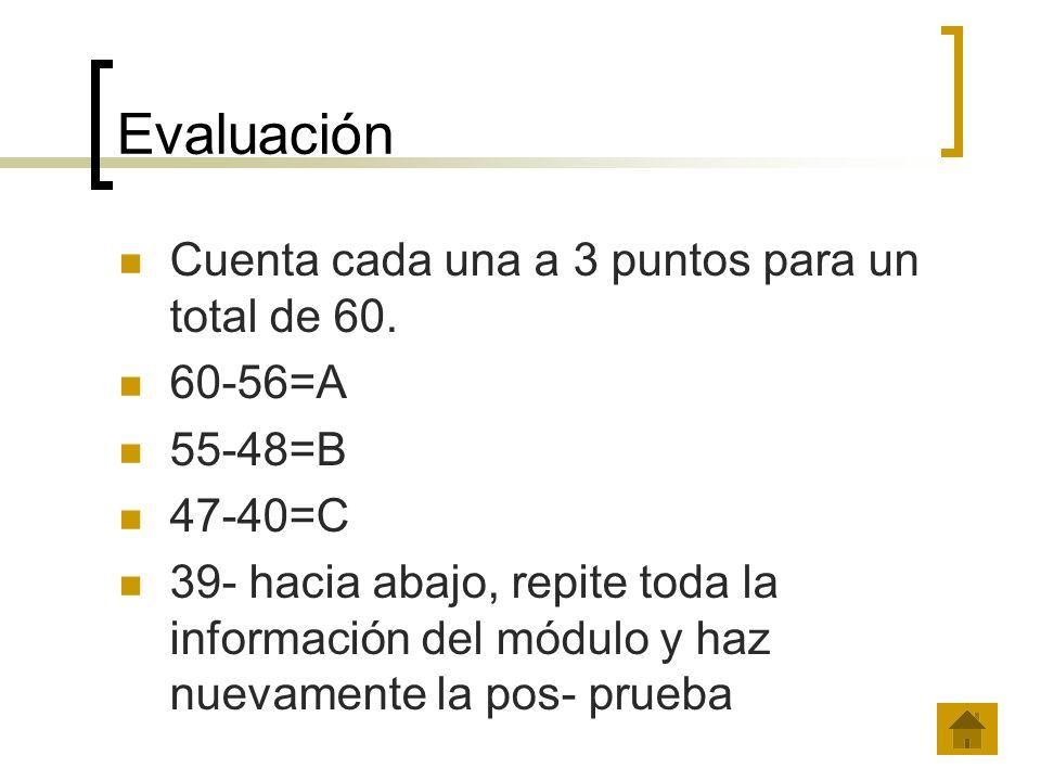 Evaluación Cuenta cada una a 3 puntos para un total de 60. 60-56=A
