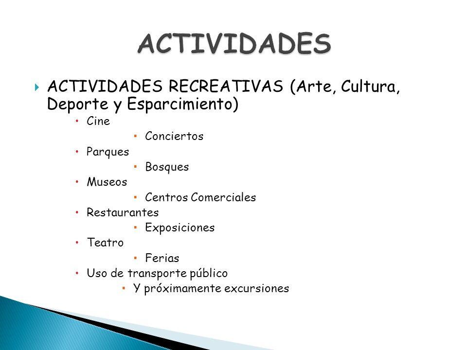 ACTIVIDADES ACTIVIDADES RECREATIVAS (Arte, Cultura, Deporte y Esparcimiento) Cine. Conciertos. Parques.