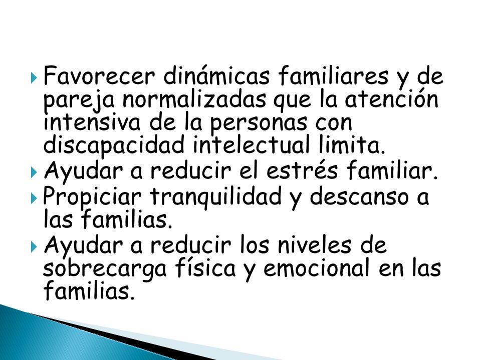 Favorecer dinámicas familiares y de pareja normalizadas que la atención intensiva de la personas con discapacidad intelectual limita.