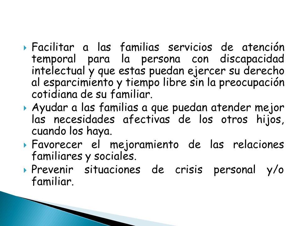 Facilitar a las familias servicios de atención temporal para la persona con discapacidad intelectual y que estas puedan ejercer su derecho al esparcimiento y tiempo libre sin la preocupación cotidiana de su familiar.