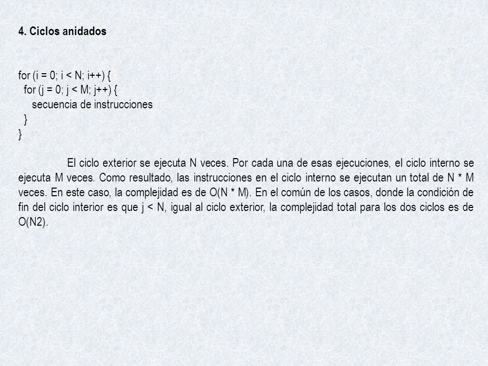 4. Ciclos anidados for (i = 0; i < N; i++) { for (j = 0; j < M; j++) { secuencia de instrucciones.