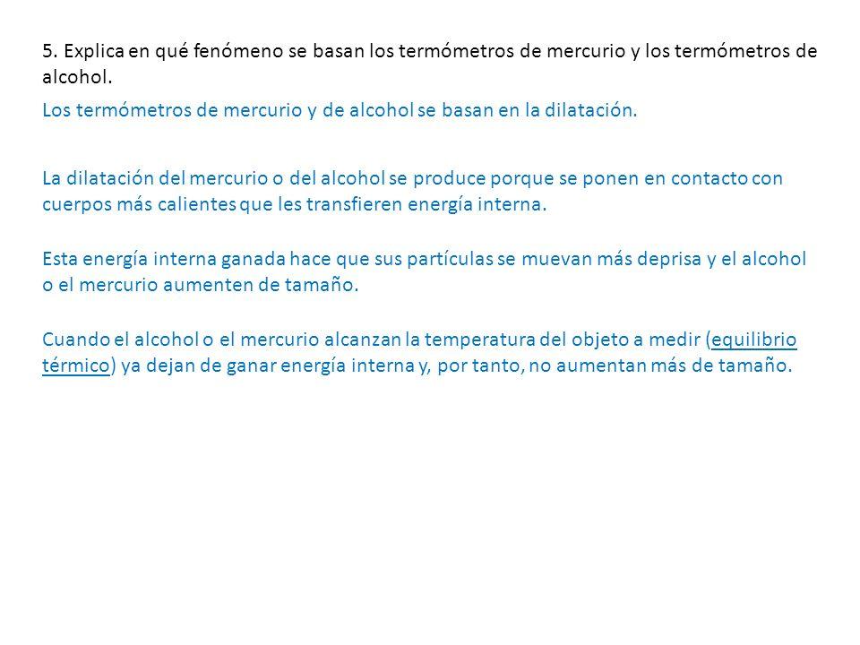 5. Explica en qué fenómeno se basan los termómetros de mercurio y los termómetros de alcohol.