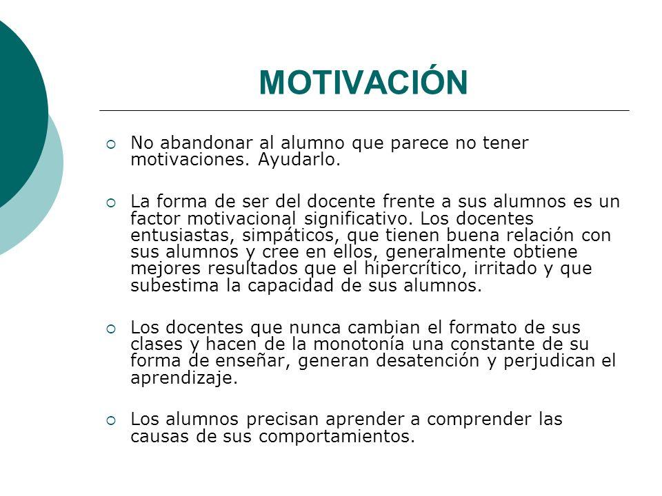 MOTIVACIÓN No abandonar al alumno que parece no tener motivaciones. Ayudarlo.