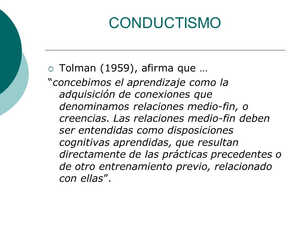 CONDUCTISMO Tolman (1959), afirma que …