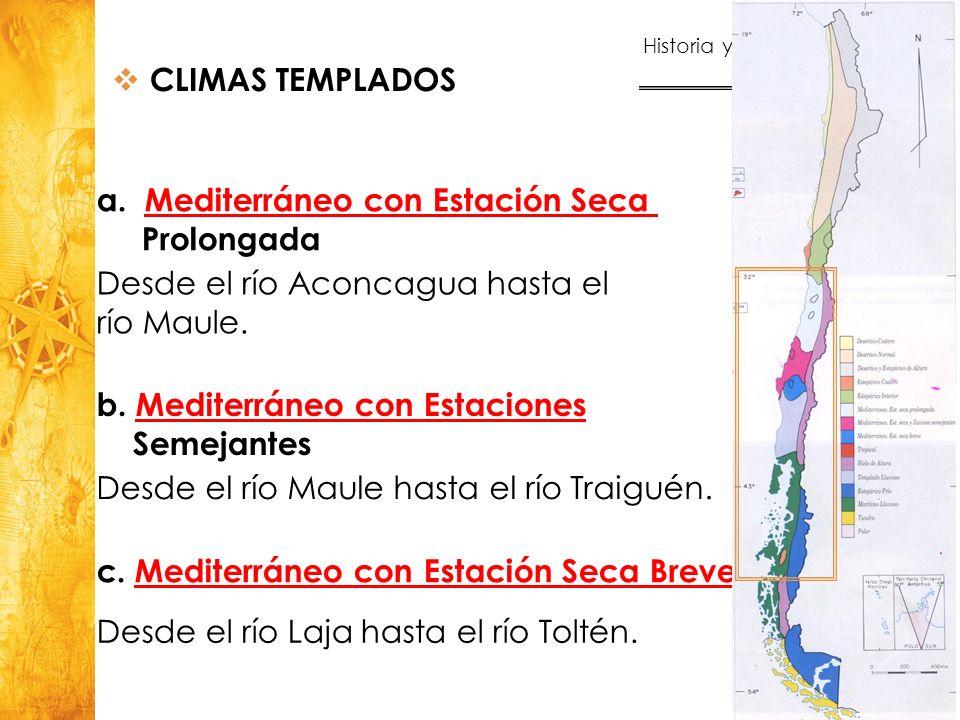CLIMAS TEMPLADOS Mediterráneo con Estación Seca. Prolongada. Desde el río Aconcagua hasta el. río Maule.