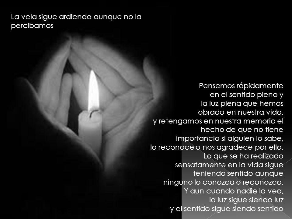 La vela sigue ardiendo aunque no la percibamos