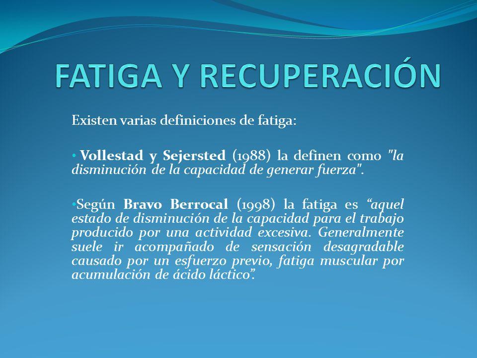 FATIGA Y RECUPERACIÓN Existen varias definiciones de fatiga: