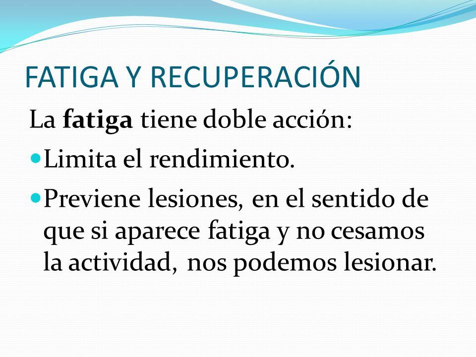 FATIGA Y RECUPERACIÓN La fatiga tiene doble acción: