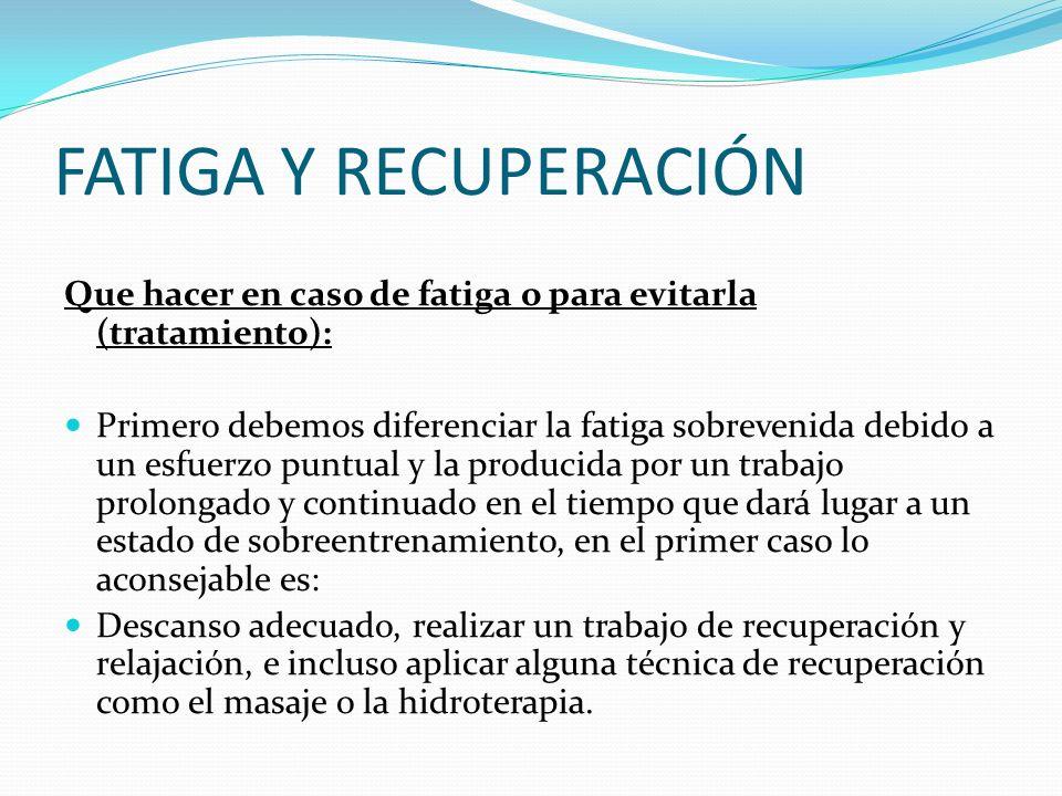 FATIGA Y RECUPERACIÓN Que hacer en caso de fatiga o para evitarla (tratamiento):