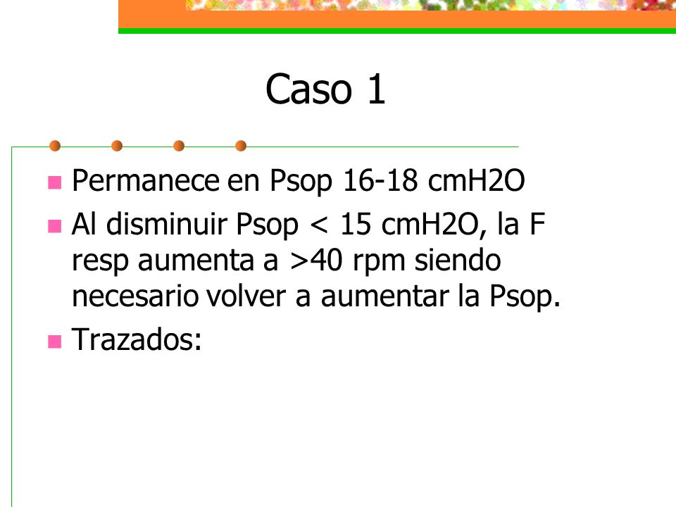 Caso 1 Permanece en Psop 16-18 cmH2O