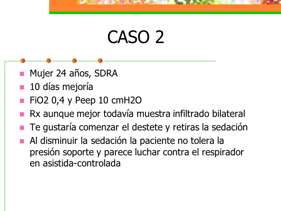 CASO 2 Mujer 24 años, SDRA 10 días mejoría FiO2 0,4 y Peep 10 cmH2O