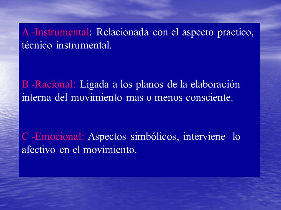 A -Instrumental: Relacionada con el aspecto practico, técnico instrumental.