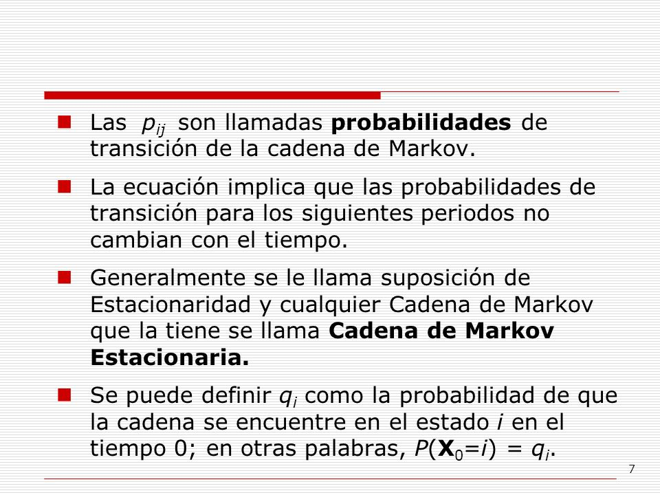 Las pij son llamadas probabilidades de transición de la cadena de Markov.
