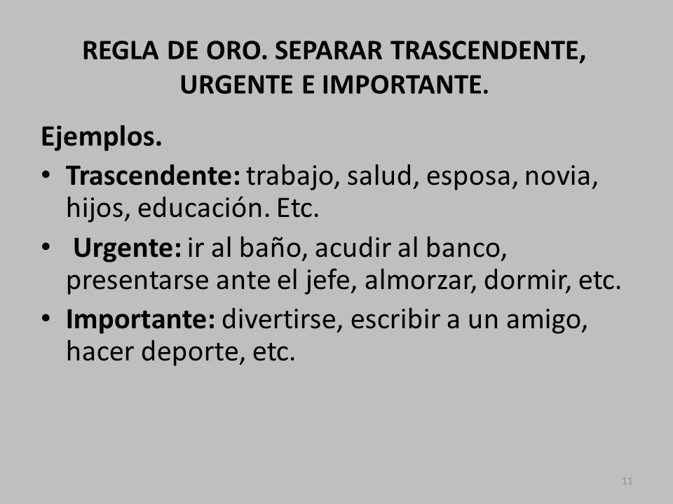 REGLA DE ORO. SEPARAR TRASCENDENTE, URGENTE E IMPORTANTE.