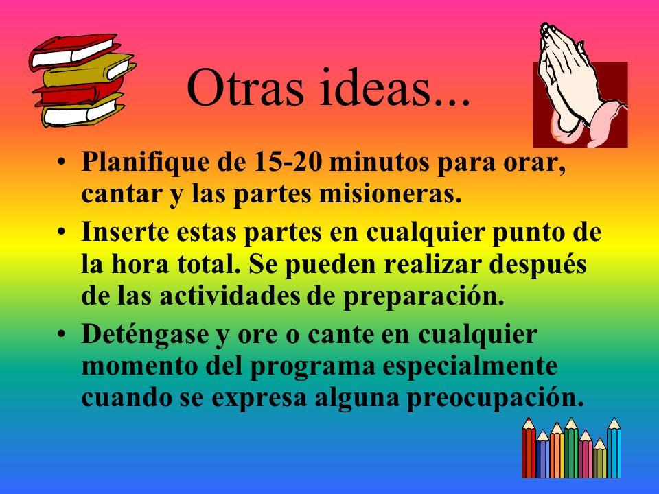 Otras ideas... Planifique de 15-20 minutos para orar, cantar y las partes misioneras.