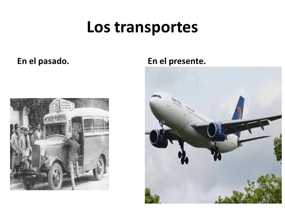 Los transportes En el pasado. En el presente.