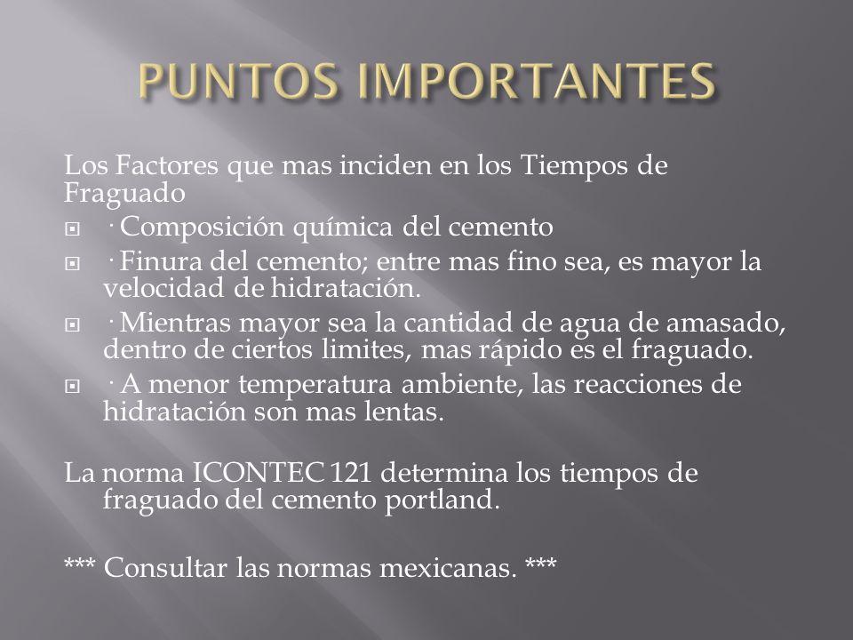 PUNTOS IMPORTANTES Los Factores que mas inciden en los Tiempos de Fraguado · Composición química del cemento.