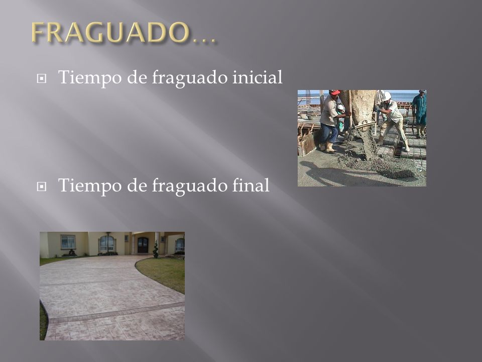 FRAGUADO… Tiempo de fraguado inicial Tiempo de fraguado final
