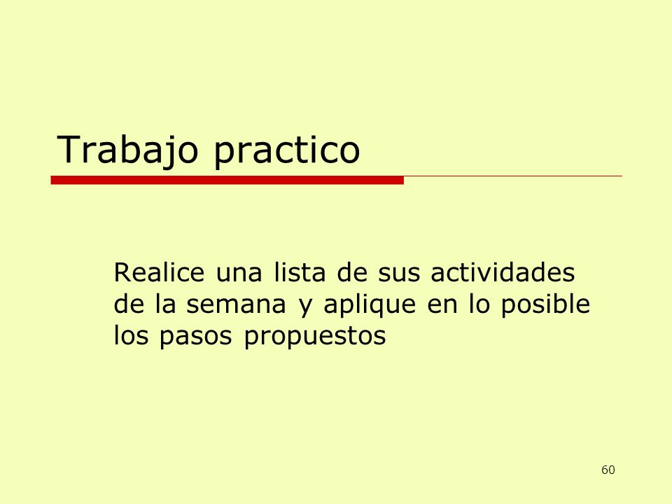 Trabajo practico Realice una lista de sus actividades de la semana y aplique en lo posible los pasos propuestos.