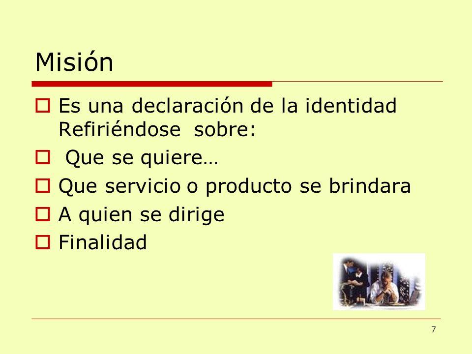 Misión Es una declaración de la identidad Refiriéndose sobre: