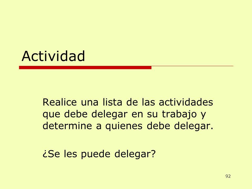 Actividad Realice una lista de las actividades que debe delegar en su trabajo y determine a quienes debe delegar.