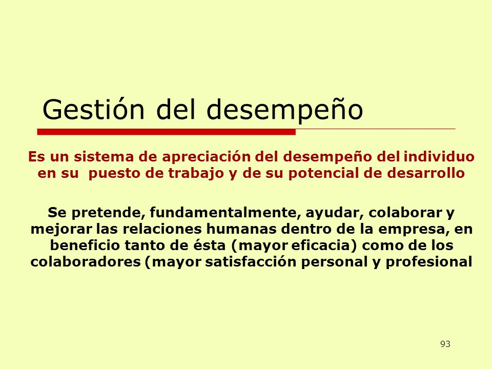 Gestión del desempeño Es un sistema de apreciación del desempeño del individuo en su puesto de trabajo y de su potencial de desarrollo.