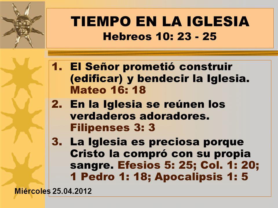 TIEMPO EN LA IGLESIA Hebreos 10: 23 - 25