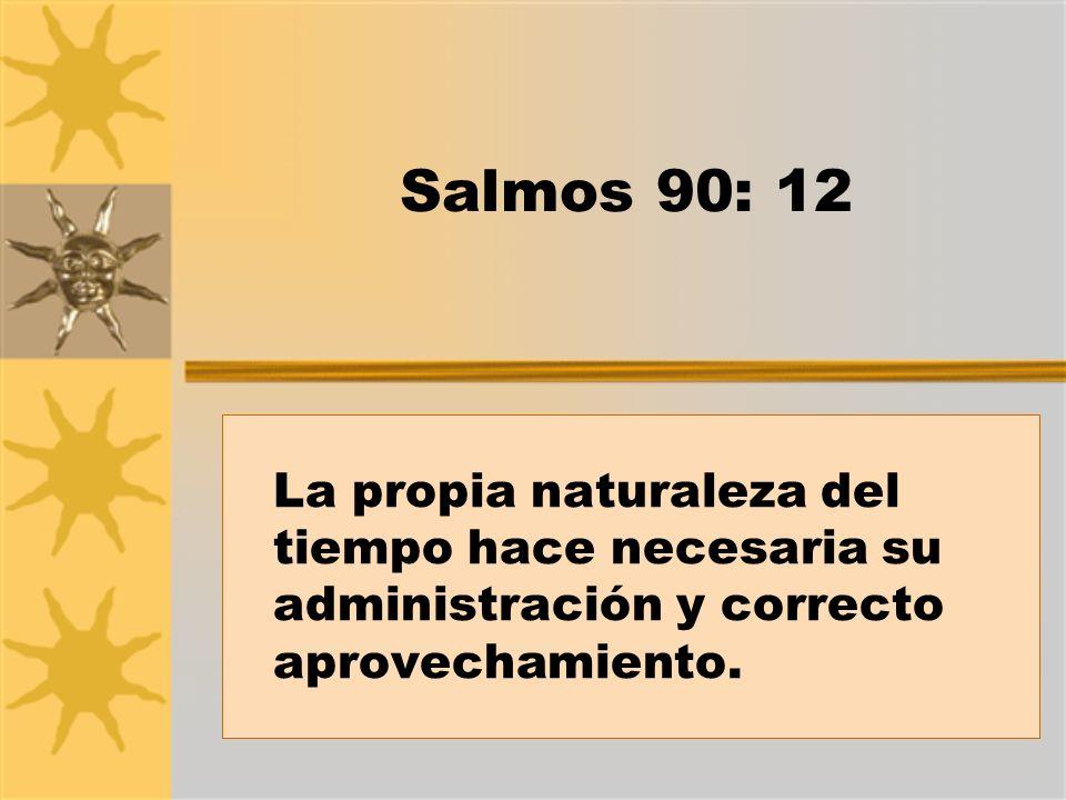 Salmos 90: 12 La propia naturaleza del tiempo hace necesaria su administración y correcto aprovechamiento.