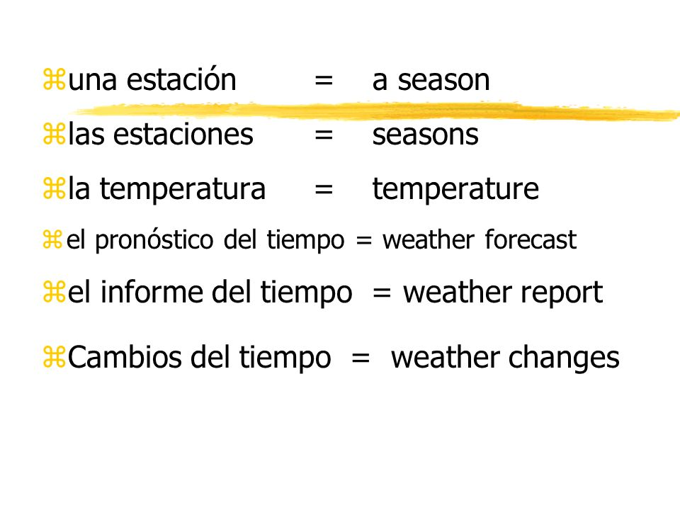 las estaciones = seasons la temperatura = temperature