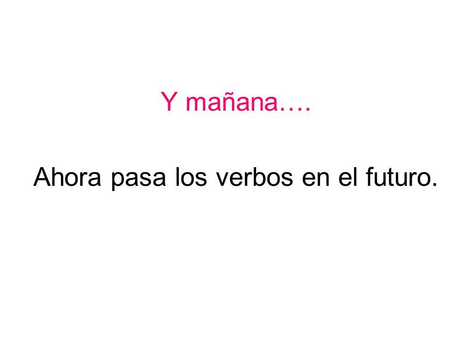 Ahora pasa los verbos en el futuro.
