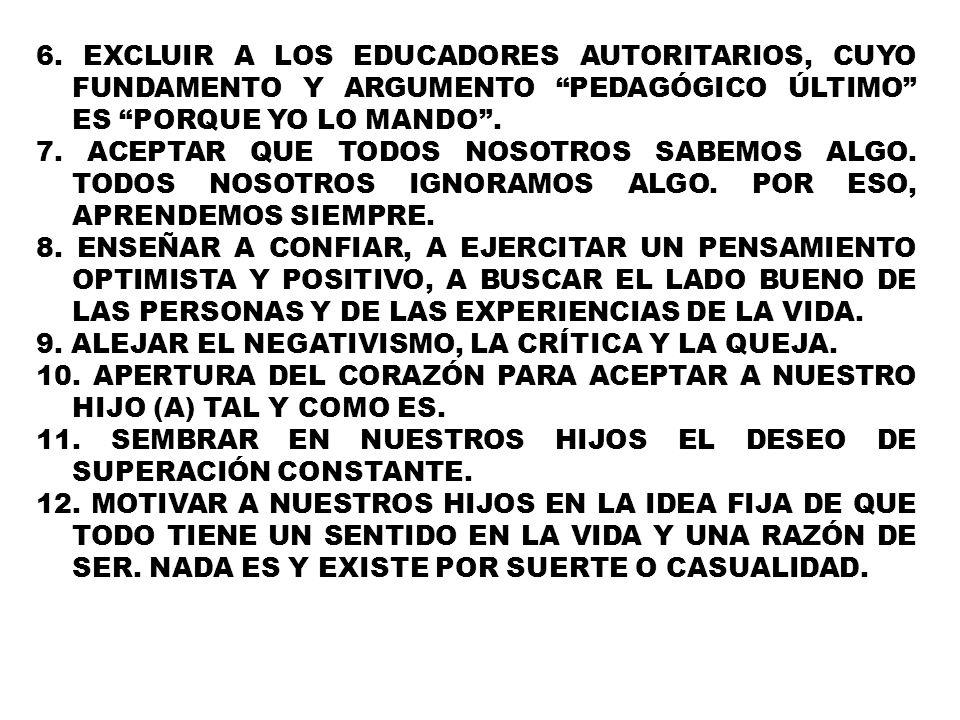 6. EXCLUIR A LOS EDUCADORES AUTORITARIOS, CUYO FUNDAMENTO Y ARGUMENTO PEDAGÓGICO ÚLTIMO ES PORQUE YO LO MANDO .