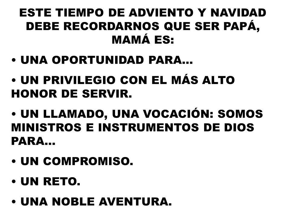 ESTE TIEMPO DE ADVIENTO Y NAVIDAD DEBE RECORDARNOS QUE SER PAPÁ, MAMÁ ES: