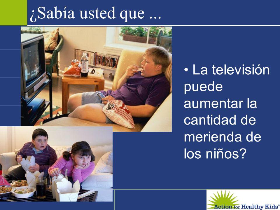 ¿Sabía usted que ... • La televisión puede aumentar la cantidad de merienda de los niños
