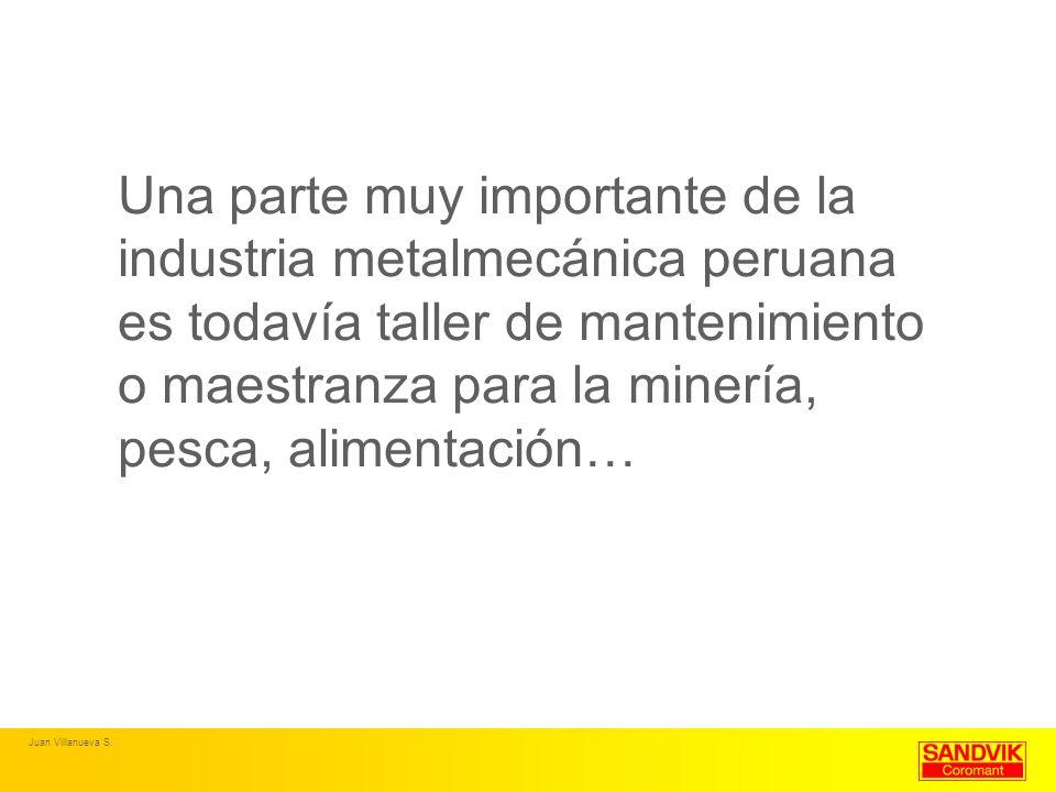 Una parte muy importante de la industria metalmecánica peruana es todavía taller de mantenimiento o maestranza para la minería, pesca, alimentación…