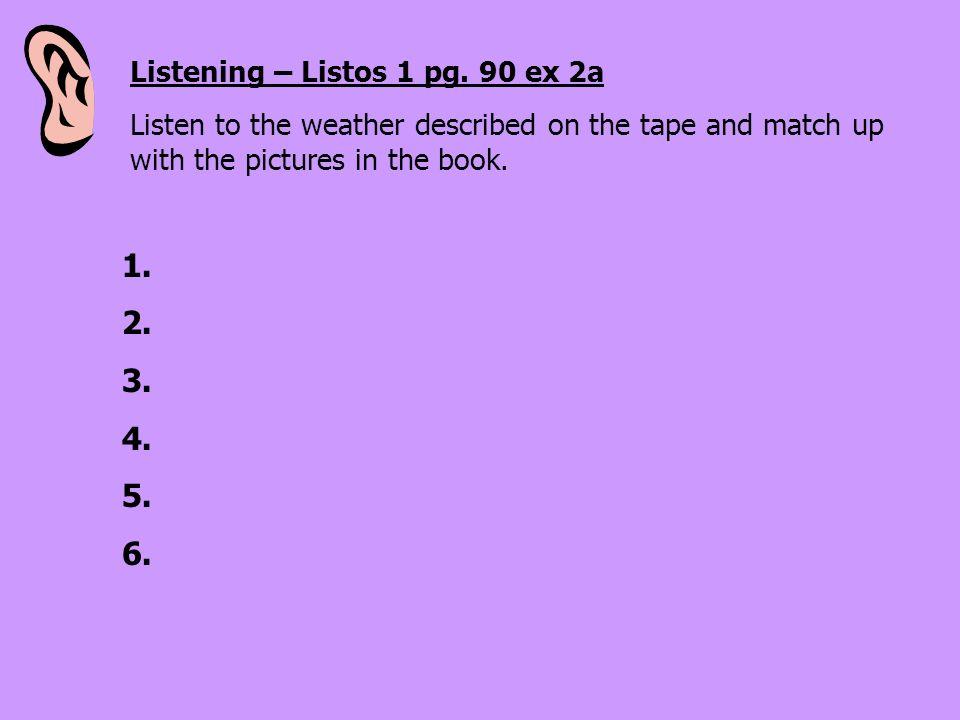 1. 2. 3. 4. 5. 6. Listening – Listos 1 pg. 90 ex 2a