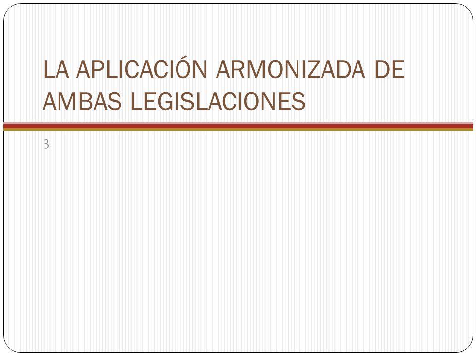 LA APLICACIÓN ARMONIZADA DE AMBAS LEGISLACIONES