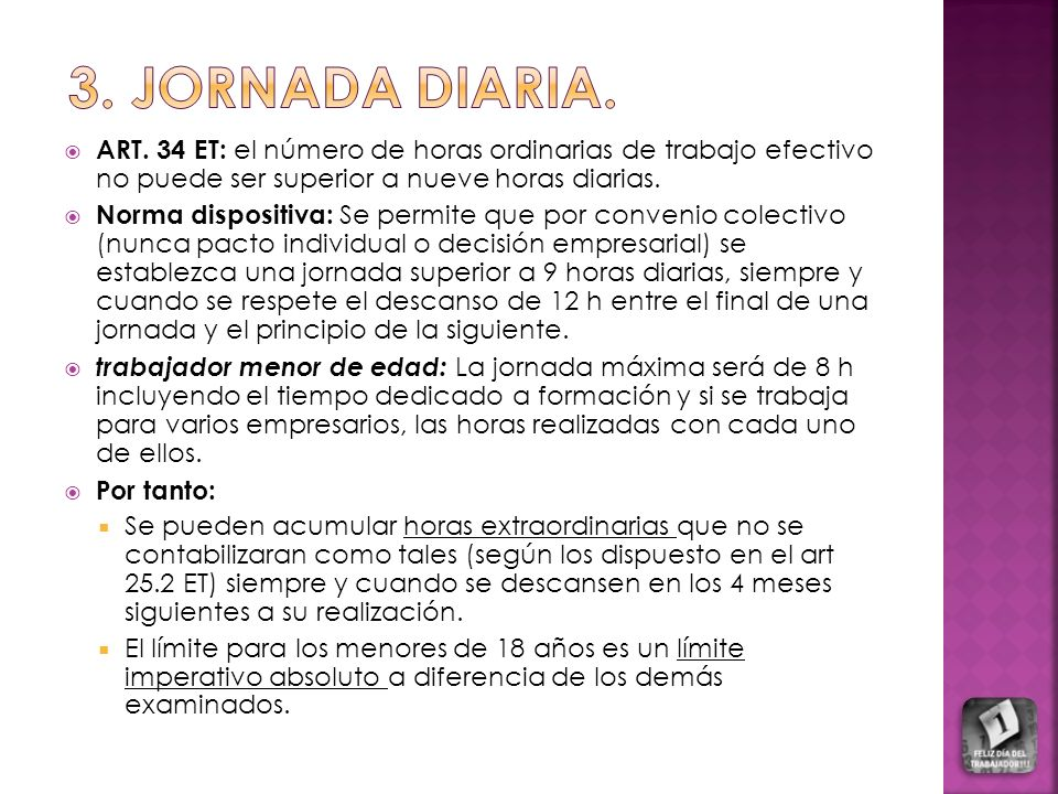 3. JORNADA DIARIA. ART. 34 ET: el número de horas ordinarias de trabajo efectivo no puede ser superior a nueve horas diarias.