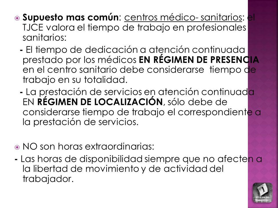 Supuesto mas común: centros médico- sanitarios: el TJCE valora el tiempo de trabajo en profesionales sanitarios: