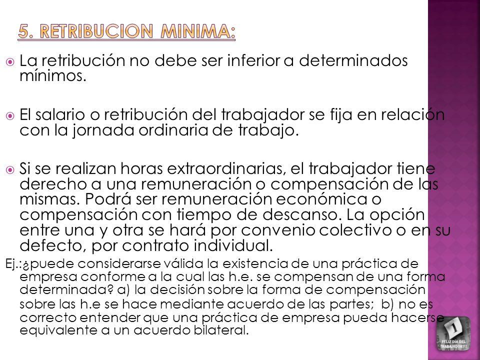 5. RETRIBUCION MINIMA: La retribución no debe ser inferior a determinados mínimos.