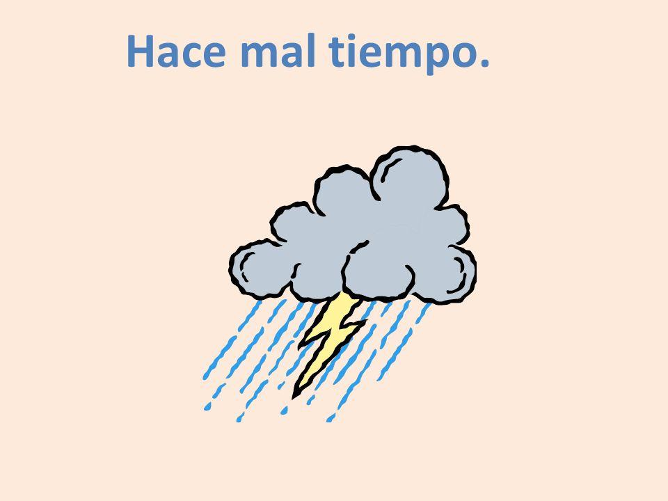 Hace mal tiempo.