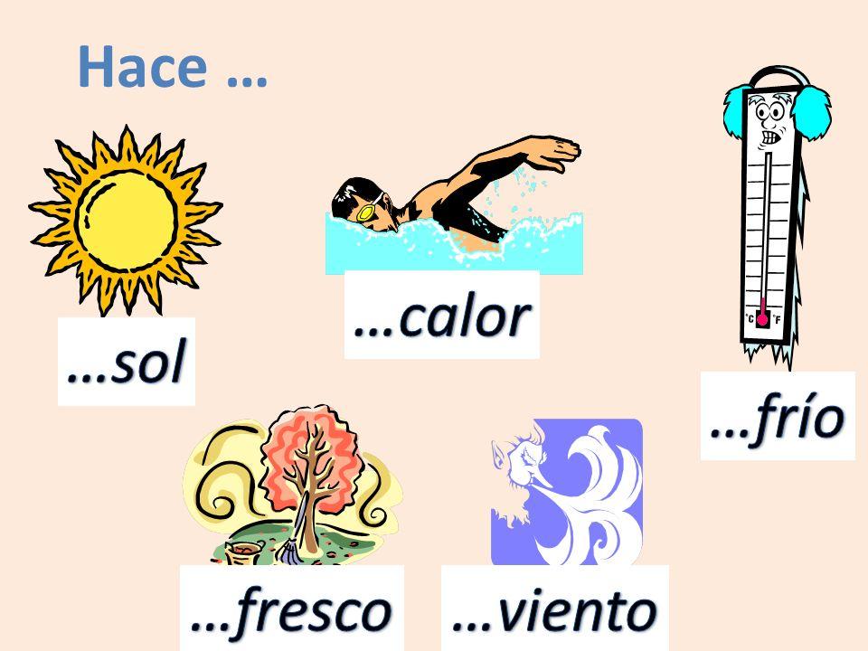 Hace … …calor …sol …frío …fresco …viento