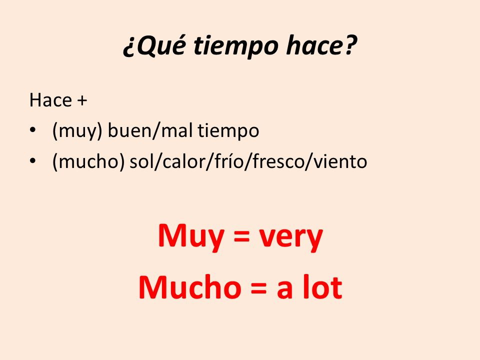 Muy = very Mucho = a lot ¿Qué tiempo hace Hace +