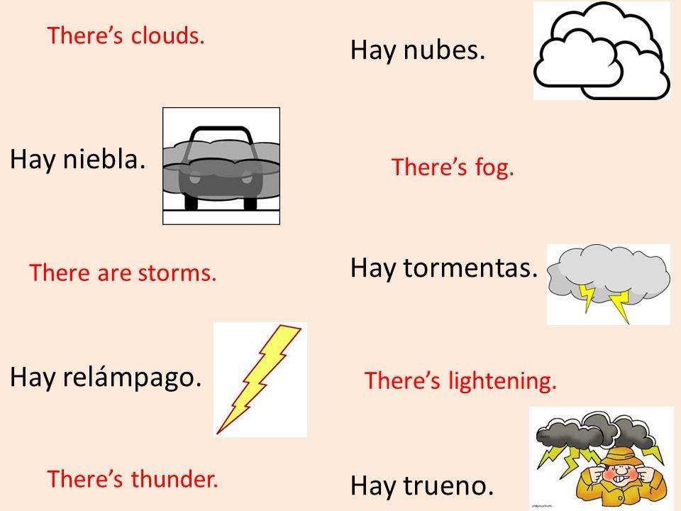 Hay nubes. Hay niebla. Hay tormentas. Hay relámpago. Hay trueno.