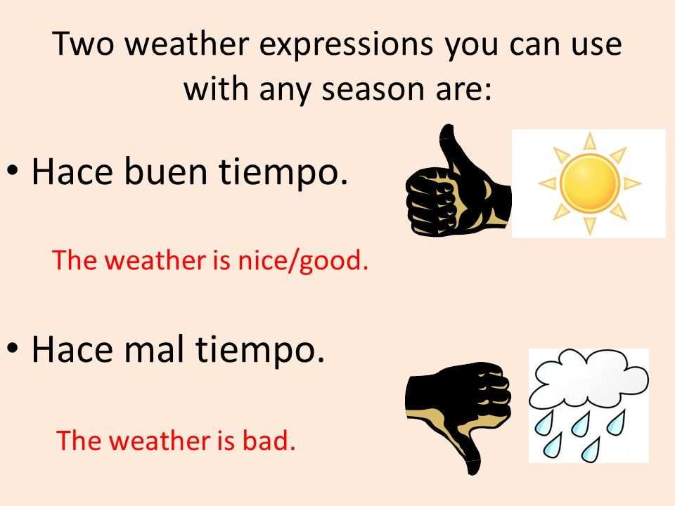 Two weather expressions you can use with any season are: