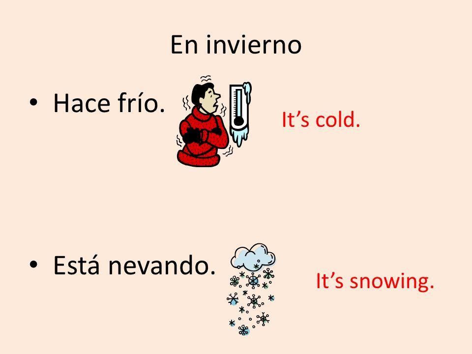 En invierno Hace frío. Está nevando. It's cold. It's snowing.